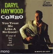 Daryl Haywood Combo: You Treat Me Like A No Good! UUSI/NEW