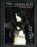 Sixx, Nikki: This Is Gonna Hurt: Music, Photography and Life Through the Distorted Lens of Nikki Sixx
