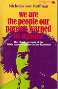 von Hoffman, Nicholas: We Are The People Our Parents Warned Us Against - The Classic Account of the 1960's Counter-Culture in San Francisco