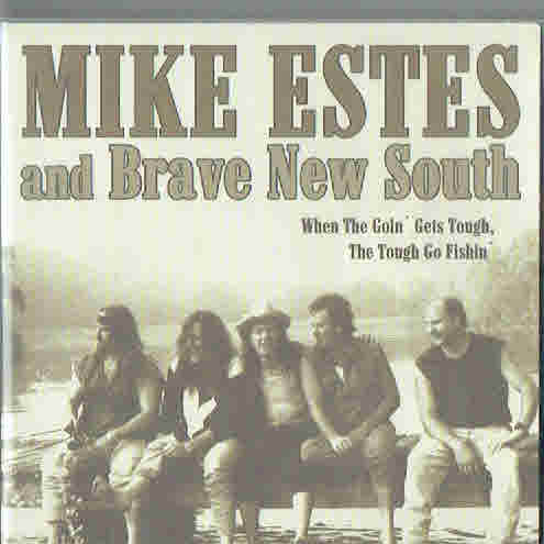 Estes, Mike and Brave New South: When the Goin' Gets Tough, The Tough Go Fishin'